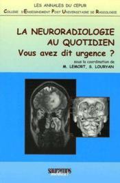 La neuroradiologie au quotidien ; vous avez dit urgence ? - Couverture - Format classique