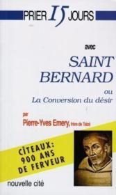 Prier 15 jours avec... ; saint Bernard ou la conversion du désir - Couverture - Format classique