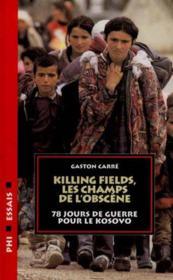 Killing fields les champs de l'obscene ; 78 jours de guerre pour le kosovo - Couverture - Format classique