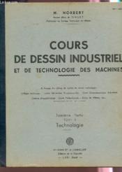 COURS DE DESSIN INDUSTRIEL ET DE TECHNOLOGIE DES MACHINES / troisieme partie - tome I/ technologie. - Couverture - Format classique