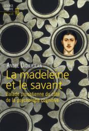 La madeleine et le savant ; balade proustienne du côté de la psychologie cognitive - Couverture - Format classique