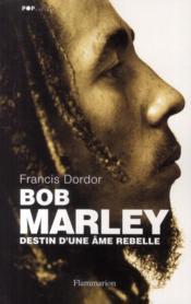 Bob Marley ; destin d'une âme rebelle - Couverture - Format classique