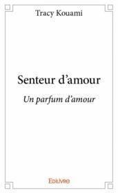 Senteur d'amour ; un parfum d'amou - Couverture - Format classique