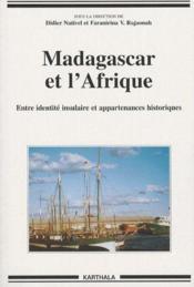 Madagascar et l'Afrique ; entre identité insulaire et appartenances historiques - Couverture - Format classique
