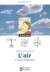 Découvrir ; l'air à l'école maternelle ; cahier d'exercies ; 4 à 6 ans - Couverture - Format classique