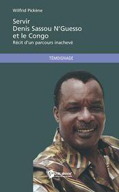 Servir Denis Sassou N'Guesso et le Congo ; récit d'un parcours inachevé - Couverture - Format classique