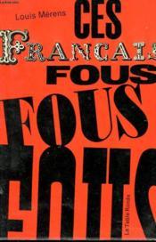 Ces Francais Fous, Fous, Fous ... - Couverture - Format classique