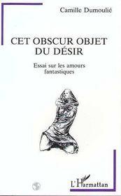 Cet Obscur Objet Du Desir ; Essai Sur Les Amours Fantastiques - Intérieur - Format classique