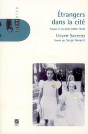 Étrangers dans la cité ; Anvers et ses juifs 1880/1944 - Couverture - Format classique