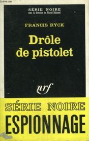 Drole De Pistolet. Collection : Serie Noire N° 1249 - Couverture - Format classique