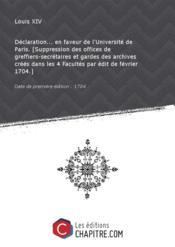 Déclaration... en faveur de l'Université de Paris. [Suppression des offices de greffiers-secrétaires et gardes des archives créés dans les 4 Facultés par édit de février 1704.] [Edition de 1704] - Couverture - Format classique
