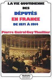 La vie quotidienne des deputes en france de 1871 a 1914 - Intérieur - Format classique