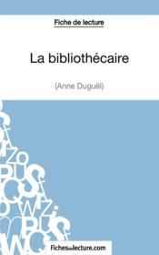 La bibliothécaire d'Anne Duguël : analyse complète de l'oeuvre - Couverture - Format classique