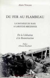 Du fer au flambeau ; la bataille du rail à la Roche-Migennes ; de la libération à la reconstruction - Couverture - Format classique