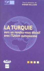 La Turquie Vers Un Rendez-Vous Decisif Avec L'Union Europeenne - Couverture - Format classique