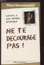 Ne te décourage pas ; lettre à un enfant prodigue - Couverture - Format classique