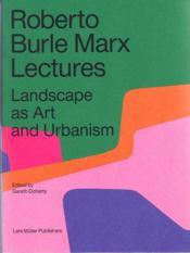Roberto burle marx lectures landscape as art and urbanism - Couverture - Format classique