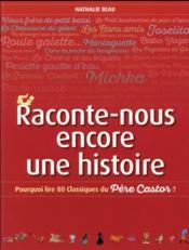 Raconte-nous encore une histoire ; pourquoi lire 80 classiques du Père Castor ? - Couverture - Format classique