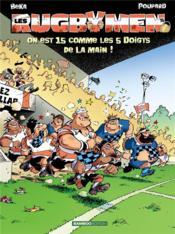 Les Rugbymen T.15 ; On Est 15 Comme Les 5 Doigts De La Main ! - Couverture - Format classique