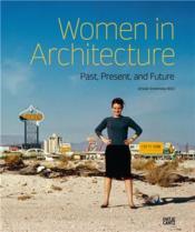 Women in architecture : past, present and future /anglais - Couverture - Format classique