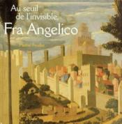 Au Seuil De L'Invisible, Fra Angelico - Couverture - Format classique
