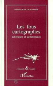 Les fous cartographes ; littérature et appartenance - Couverture - Format classique