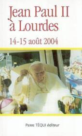 Jean-Paul Ii A Lourdes - 14-15 Aout 2004 - Couverture - Format classique