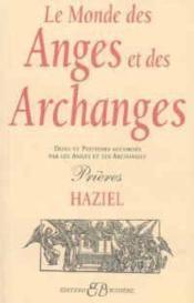 Le monde des anges et des archanges ; dons et pouvoirs accordés par les anges et les archanges ; prières - Couverture - Format classique