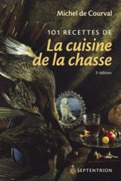 101 recettes de la cuisine de la chasse (2e édition) - Couverture - Format classique