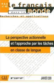 RECHERCHES ET APPLICATIONS N.45 ; le français dans le monde ; la perspective actionnelle et l'approche par les tâches en classe de langue (édition 2009) - Couverture - Format classique