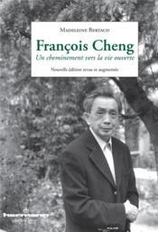 Francois Cheng ; un cheminement vers la vie ouverte - Couverture - Format classique