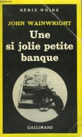 Collection : Serie Noire N° 1763 Une Si Jolie Petite Banque - Couverture - Format classique