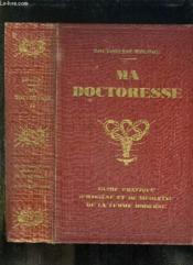 Ma Doctoresse Tome Ii: Guide Pratique D Huygiene Et De Medecine De La Femme Moderne. - Couverture - Format classique