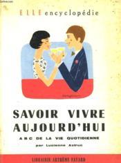 Savoir Vivre Aujourd'Hui. A B C De Le Vie Quotidienne. Collection : Elle Encyclopedie N° 2. - Couverture - Format classique