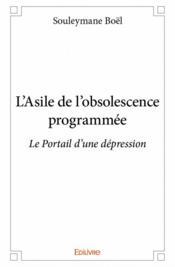 L'asile de l'obsolescence programmée ; le portail d'une dépression - Couverture - Format classique