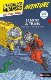 L'ENIGME DES VACANCES COLLEGE T.6 ; le secret du Titanic ; de la 6e à la 5e ; 11/12 ans - Couverture - Format classique