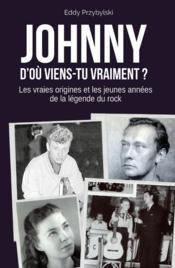 Johnny, d'où viens-tu vraiment ? - Couverture - Format classique