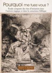 Pourquoi me tuez vous ? ; étude comparée des rites d'initiation dans l'univers tragique et dans la conscience biblique - Couverture - Format classique