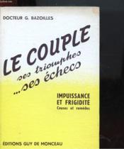 Le Couple Ses Triomphes ... Ses Echecs - Impuissance Et Frigidite - Causes Et Remedes - Couverture - Format classique