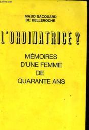 L'ORDINATRICE ? mémoire d'une femme de quarante ans - Couverture - Format classique