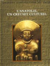 L'Anatolie , Un Creuset Culturel - Couverture - Format classique