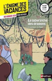 L'ENIGME DES VACANCES PRIMAIRE T.7 ; le labyrinthe des dragons ; du CE2 au CM1 ; 8/9 ans - Couverture - Format classique