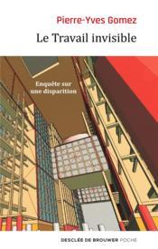 Le travail invisible ; enquête sur une disparition - Couverture - Format classique