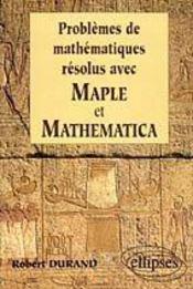 Problemes De Mathematiques Resolus Avec Maple Et Mathematica - Intérieur - Format classique