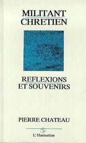 Militant Chretien Reflexions Et Souvenirs - Intérieur - Format classique