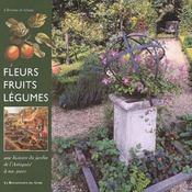 Fleurs Fruits Legumes ; Une Histoire Du Jardin De L'Antiquite A Nos Jours - Intérieur - Format classique