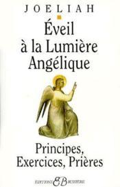 Éveil à la lumière angélique ; principes, exercices, prières - Couverture - Format classique