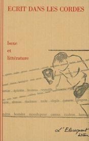Écrit dans les cordes ; boxe et littérature - Couverture - Format classique