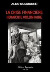 La crise financière ; homicide volontaire - Couverture - Format classique