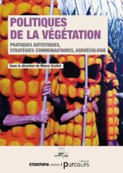 Politiques de la végétation ; pratiques artistiques, stratégies communautaires, agroécologie - Couverture - Format classique